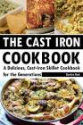 The Cast Iron Cookbook: A Delicious, Cast-Iron Skillet Cookbook for the Generations Cover Image