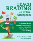 Teach Reading with Orton-Gillingham: 72 Classroom-Ready Lessons to Help Struggling Readers and Students with Dyslexia Learn to Love Reading (Books for Teachers) Cover Image