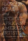 Harold Neal and Detroit African American Artists: 1945 Through the Black Arts Movement Cover Image