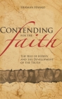 Contending for the Faith: The Rise of Heresy and the Development of the Truth Cover Image