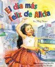 El Dia Mas Feliz de Alicia = Alicia's Happy Day Cover Image