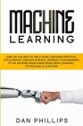 Machine Learning: Jump on the Way to the Future, Discover Artificial Intelligence and Data Science. Maximize your Business in the Modern Cover Image