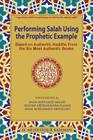 Performing Salah Using the Prophetic Example (black & white): Based on Authentic Hadiths From the Six Most Authentic Books Cover Image