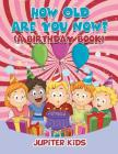 How Old Are You Now? (A Birthday Book) Cover Image