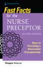 Fast Facts for the Nurse Preceptor, Second Edition: Keys to Providing a Successful Preceptorship Cover Image