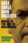 Beef, Bible and Bullets: Brazil in the Age of Bolsonaro Cover Image