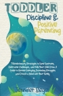 Toddler Discipline and Positive Parenting: 7 Revolutionary Strategies to Tame Tantrums, Overcome Challenges, and Help Your Child Grow. A Guide to Surv Cover Image
