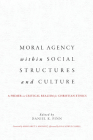 Moral Agency within Social Structures and Culture: A Primer on Critical Realism for Christian Ethics Cover Image