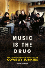 Music is the Drug: The Authorised Biography of The Cowboy Junkies Cover Image