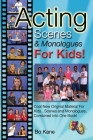 Acting Scenes & Monologues for Kids!: Original Scenes and Monologues Combined Into One Very Special Book! Cover Image