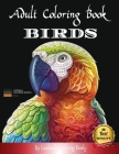 Adult Coloring Boosk Birds: Beautiful Birds to color, a coloring book for adults and kids with fantastic drawings of Birds, (gifts of birds for re Cover Image