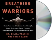Breathing for Warriors: Master Your Breath to Unlock More Strength, Greater Endurance, Sharper Precision, Faster Recovery, and an Unshakable Inner Game Cover Image