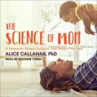 The Science of Mom Lib/E: A Research-Based Guide to Your Baby's First Year Cover Image