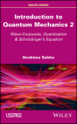 Introduction to Quantum Mechanics 2: Wave-Corpuscle, Quantization and Schrodinger's Equation Cover Image
