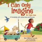 I Can Only Imagine for Little Ones: A Friendship with Jesus Now and Forever Cover Image