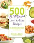 500 15-Minute Low Sodium Recipes: Fast and Flavorful Low-Salt Recipes that Save You Time, Keep You on Track, and Taste Delicious Cover Image