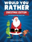 Would You Rather Christmas Edition: Over 200 Hilarious, Silly & Challenging Questions and Scenarios for Boys and Girls Age 6-12 That a Whole Family Ca Cover Image