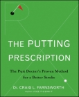 The Putting Prescription: The Doctor's Proven Method for a Better Stroke Cover Image