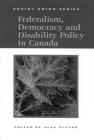 Federalism, Democracy and Disability Policy in Canada (Queen's Policy Studies Series #71) Cover Image