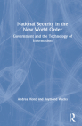 National Security in the New World Order: Government and the Technology of Information Cover Image