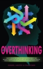 Overthinking: How to Declutter Your Life From Worrying, Anxiety and Negative Thinking That Stop Your Mind and Lead to Procrastinatio Cover Image