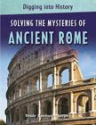 Solving the Mysteries of Ancient Rome (Digging Into History) Cover Image