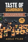 Taste Of Scandinavia: 3 Books In 1: Over 200 Traditional Nordic Recipes For Easy Dishes And Amazing Pastry And Desserts Cover Image