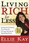 Living Rich for Less: Create the Lifestyle You Want by Giving, Saving, and Spending Smart Cover Image