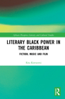 Literary Black Power in the Caribbean: Fiction, Music and Film Cover Image