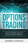 Options Trading: Quick Starters Guide To Options Trading Cover Image