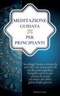 Meditazione Guidata per Principianti: Sconfiggi l'ansia e ritrova la serenità con 10 tecniche di meditazione pratica. Semplici esercizi per vincere lo Cover Image