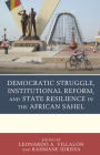 Democratic Struggle, Institutional Reform, and State Resilience in the African Sahel Cover Image