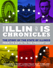 The Illinois Chronicles: The Story of the State of Illinois - From Its Birth to the Present Day Cover Image