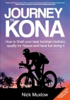 Journey to Kona: How to finish your best Ironman triathlon, qualify for Hawaii and have fun doing it Cover Image
