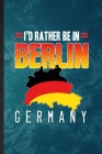 I'd Rather Be in Berlin Germany: Lined Notebook For Germany Tourist. Funny Ruled Journal For World Traveler Visitor. Unique Student Teacher Blank Comp Cover Image