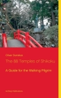 The 88 Temples of Shikoku: A Guide for the Walking Pilgrim Cover Image