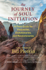 The Journey of Soul Initiation: A Field Guide for Visionaries, Evolutionaries, and Revolutionaries Cover Image