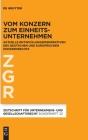 Vom Konzern Zum Einheitsunternehmen: Aktuelle Entwicklungsperspektiven Des Deutschen Und Europäischen Konzernrechts Cover Image