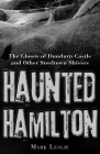 Haunted Hamilton: The Ghosts of Dundurn Castle and Other Steeltown Shivers Cover Image
