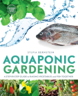 Aquaponic Gardening: A Step-By-Step Guide to Raising Vegetables and Fish Together Cover Image
