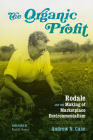 The Organic Profit: Rodale and the Making of Marketplace Environmentalism (Weyerhaeuser Environmental Books) Cover Image