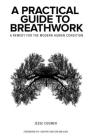 A Practical Guide to Breathwork: A Remedy for the Modern Human Condition Cover Image