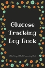 Glucose Tracking Log Book: V.13 Blood Sugar Blood Pressure Log Book 54 Weeks with Monthly Review Monitor Your Health (1 Year) - 6 x 9 Inches (Gif Cover Image