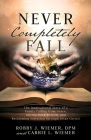 Never Completely Fall: The Inspirational Story of a Family Falling from Grace, Hitting Rock Bottom, and Reclaiming Salvation through Jesus Ch Cover Image