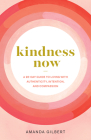 Kindness Now: A 28-Day Guide to Living with Authenticity, Intention, and Compassion Cover Image