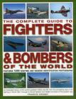 The Complete Guide to Fighters & Bombers of the World: An Illustrated History of the World's Greatest Military Aircraft, from the Pioneering Days of A Cover Image
