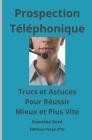 Prospection téléphonique: Trucs et astuces pour réussir mieux et plus vite Cover Image