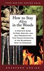 How to Stay Alive in the Woods: A Complete Guide to Food, Shelter, and Self-Preservation That Makes Starvation in the Wilderness Next to Impossible Cover Image