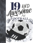 19 And Awesome At Football: Sketchbook Gift For Teen Football Players In The UK - Soccer Ball Sketchpad To Draw And Sketch In Cover Image