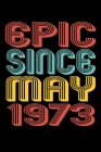 Epic Since May 1973: Perfect Birthday Gift for 47 Year Old Men and Women Cover Image